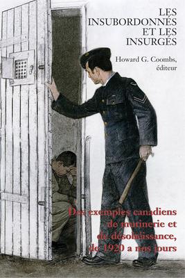 Les Insubordonnés Et Les Insurgés: Des Exemples Canadiens de Mutinerie Et de Désobeissance, de 1920 À Nos Jours Cover Image