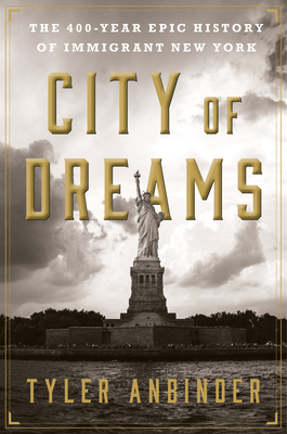City of Dreams: The 400-Year Epic History of Immigrant New York Cover Image