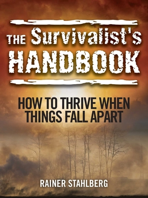 The Survivalist's Handbook: How to Thrive When Things Fall Apart Cover Image