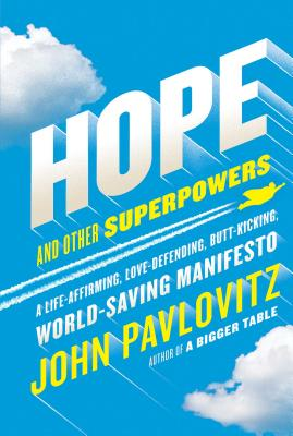 Hope and Other Superpowers: A Life-Affirming, Love-Defending, Butt-Kicking, World-Saving Manifesto Cover Image