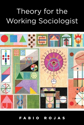 Theory for the Working Sociologist Cover Image