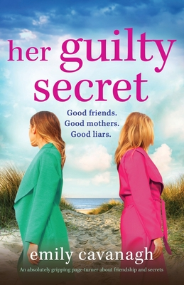 Her Guilty Secret: An absolutely gripping page-turner about friendship and secrets Cover Image