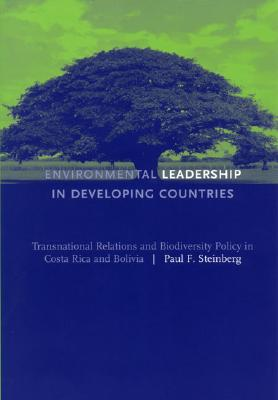 Environmental Leadership in Developing Countries: Transnational Relations and Biodiversity Policy in Costa Rica and Bolivia Cover Image