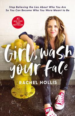 Girl, Wash Your Face: Stop Believing the Lies about Who You Are So You Can Become Who You Were Meant to Be Cover Image
