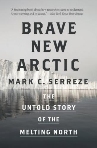 Brave New Arctic: The Untold Story of the Melting North (Science Essentials #30) Cover Image