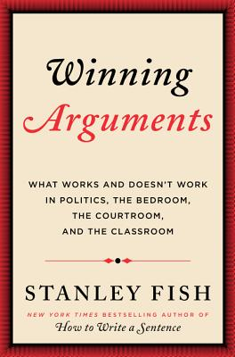 Winning Arguments: What Works and Doesn't Work in Politics, the Bedroom, the Courtroom, and the Classroom Cover Image