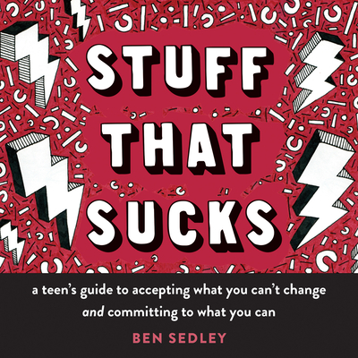 Stuff That Sucks: A Teen's Guide to Accepting What You Can't Change and Committing to What You Can (Instant Help Solutions) Cover Image