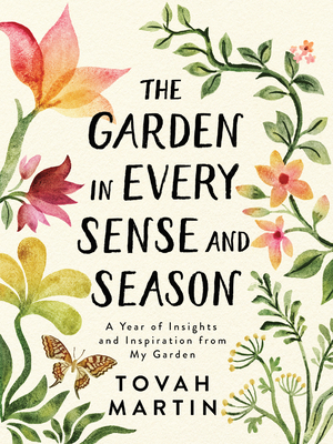 The Garden in Every Sense and Season: A Year of Insights and Inspiration from My Garden Cover Image