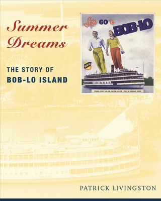 Summer Dreams: The Story of Bob-Lo Island (Great Lakes Books) Cover Image