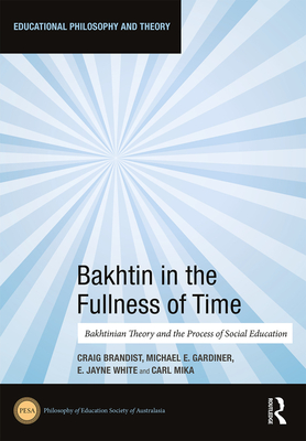 Bakhtin in the Fullness of Time: Bakhtinian Theory and the Process of Social Education Cover Image