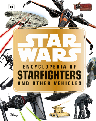 Star Wars: Encyclopedia of Starfighters and Other Vehicles by DK