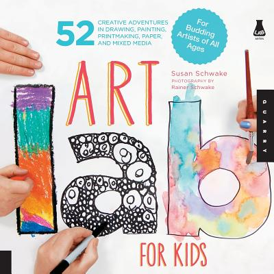 Art Lab for Kids: 52 Creative Adventures in Drawing, Painting, Printmaking, Paper, and Mixed Media-For Budding Artists of All Ages Cover Image