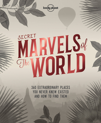 Secret Marvels of the World: 360 extraordinary places you never knew existed and where to find them Cover Image