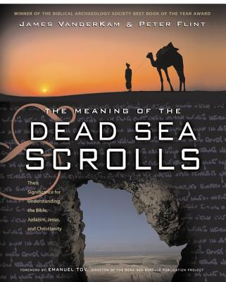 The Meaning of the Dead Sea Scrolls: Their Significance for Understanding the Bible, Judaism, Jesus, and Christianity Cover Image