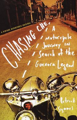 Chasing Che: A Motorcycle Journey in Search of the Guevara Legend Cover Image