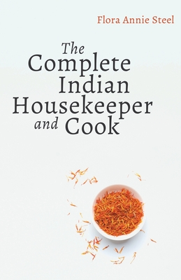 The Complete Indian Housekeeper and Cook: Giving Duties of Mistress and Servants the General Management of the House and Practical Recipes for Cooking Cover Image