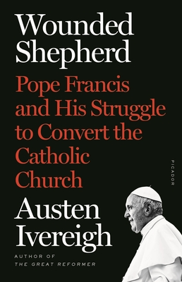 Wounded Shepherd: Pope Francis and His Struggle to Convert the Catholic Church Cover Image