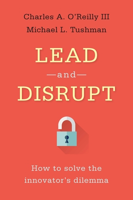 Lead and Disrupt: How to Solve the Innovator's Dilemma Cover Image