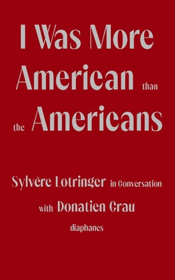 I Was More American than the Americans: Sylvère Lotringer in Conversation with Donatien Grau  Cover Image
