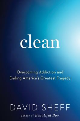 Clean: Overcoming Addiction and Ending America's Greatest Tragedy Cover Image