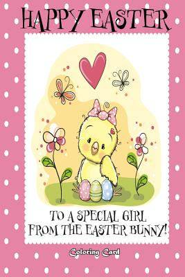 Happy Easter to a Special Girl from the Easter Bunny! (Coloring Card): (Personalized Card) Easter Messages, Greetings, Poems, & More! Cover Image