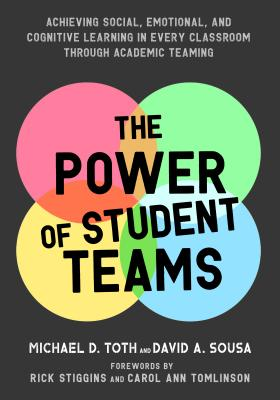 Power of Student Teams: Achieving Social, Emotional, and Cognitive Learning in Every Classroom Through Academic Teaming Cover Image