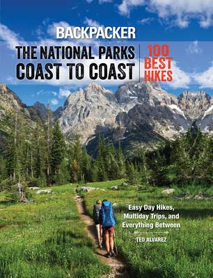 Backpacker the National Parks Coast to Coast: 100 Best Hikes Cover Image