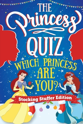 The Princess Quiz - Stocking Stuffers Edition: Which Princess Are You Personality Quiz - A Magical Christmas Themed and Interactive Book for Girls Age Cover Image