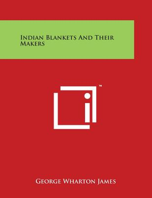Indian Blankets and Their Makers Cover Image