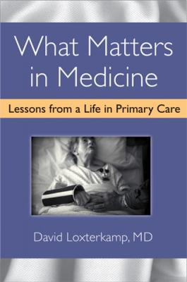 What Matters in Medicine: Lessons from a Life in Primary Care Cover Image