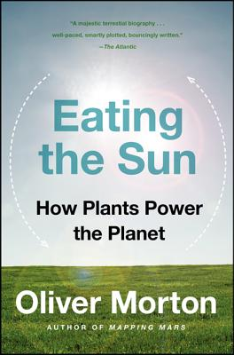 Eating the Sun: How Plants Power the Planet Cover Image