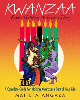 Kwanzaa: From Holiday to Every Day: A Complete Guide for Making Kwanzaa a Part of Your Life Cover Image