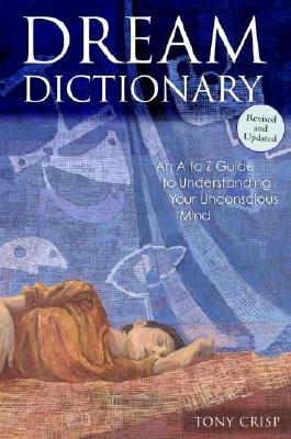 Dream Dictionary: An A to Z Guide to Understanding Your Unconscious Mind Cover Image