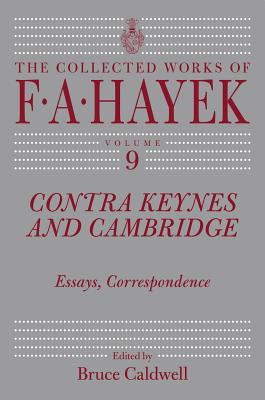 Contra Keynes and Cambridge: Essays, Correspondence (The Collected Works of F. A. Hayek #9) Cover Image