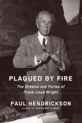 Plagued by Fire: The Dreams and Furies of Frank Lloyd Wright Cover Image