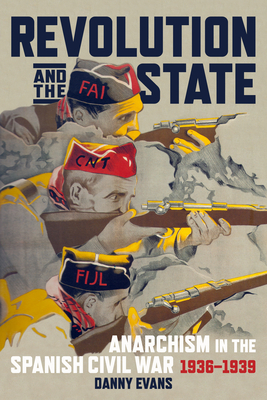 Revolution and the State: Anarchism in the Spanish Civil War, 1936-1939 Cover Image