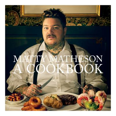 Matty Matheson: A Cookbook Cover Image
