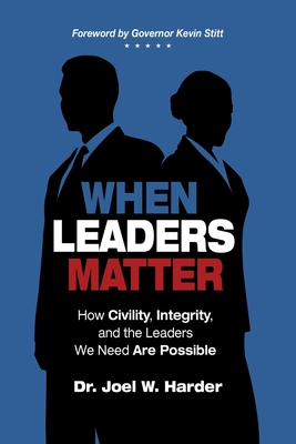 When Leaders Matter: How Civility, Integrity, and the Leaders We Need Are Possible Cover Image