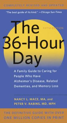 The 36-Hour Day: A Family Guide to Caring for People Who Have Alzheimer Disease, Related Dementias, and Memory Loss: A Family Guide to Caring for Peop Cover Image