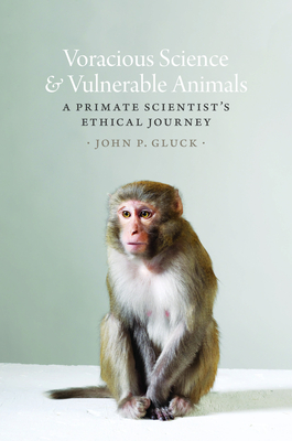 Voracious Science and Vulnerable Animals: A Primate Scientist's Ethical Journey Cover Image