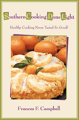 Southern Cooking Done Light: Healthy Cooking Never Tasted So Good! Cover Image