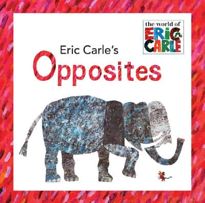 Eric Carle's Opposites (The World of Eric Carle) Cover Image