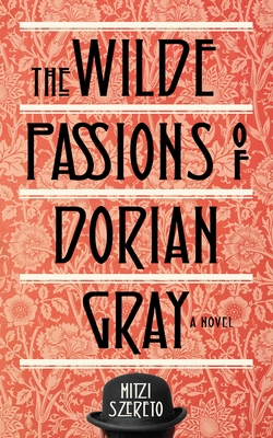 Wilde Passions of Dorian Gray: A Novel Cover Image