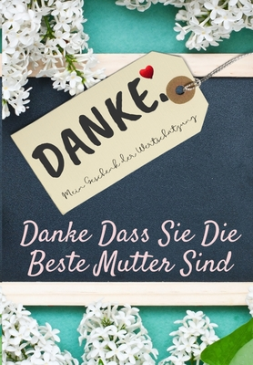 Danke Dass Sie Die Beste Mutter Sind: Mein Geschenk der Wertschätzung: Vollfarbiges Geschenkbuch - Geführte Fragen - 6,61 x 9,61 Zoll Cover Image