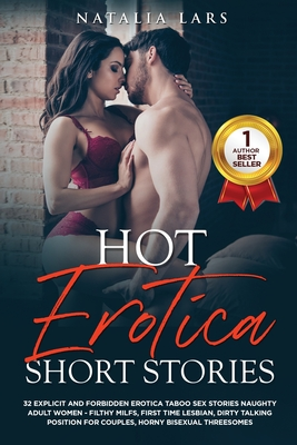 Hot Erotica Short Stories: 32 Explicit and Forbidden Erotic Taboo Hot Sex Stories Naughty Adult Women: Filthy Milfs, First Time Lesbian, Dirty Ta Cover Image