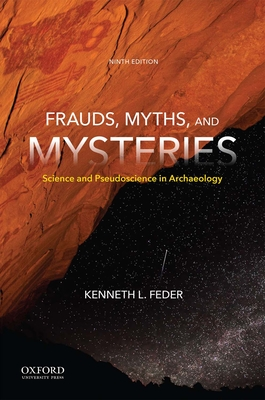 Frauds, Myths, and Mysteries: Science and Pseudoscience in Archaeology Cover Image