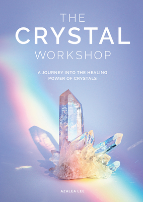 The Crystal Workshop: A Journey into the Healing Power of Crystals Cover Image