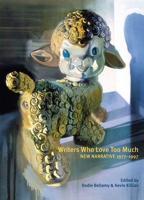 Writers Who Love Too Much: New Narrative Writing 1977-1997 Cover Image