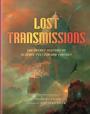 Lost Transmissions: The Secret History of Science Fiction and Fantasy Cover Image