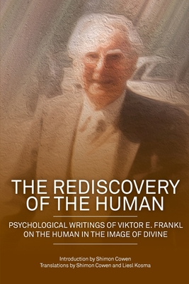 The Rediscovery of the Human: Psychological Writings of Viktor E. Frankl on the Human in the Image of the Divine Cover Image